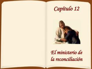 Cap tulo 12      El ministerio de la reconciliaci n