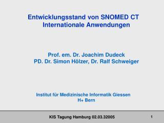 Entwicklungsstand von SNOMED CT Internationale Anwendungen   Prof. em. Dr. Joachim Dudeck PD. Dr. Simon H lzer, Dr. Ralf