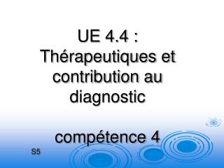 UE 4.4 : Th rapeutiques et contribution au diagnostic  comp tence 4