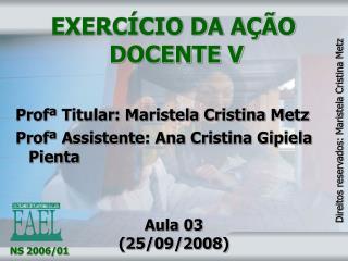 EXERC CIO DA A  O DOCENTE V  Prof  Titular: Maristela Cristina Metz Prof  Assistente: Ana Cristina Gipiela     Pienta