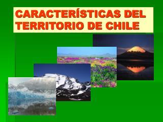 CARACTER STICAS DEL TERRITORIO DE CHILE