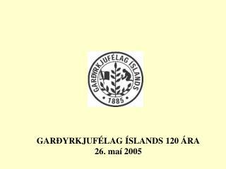 GAR YRKJUF LAG  SLANDS 120  RA 26. ma  2005