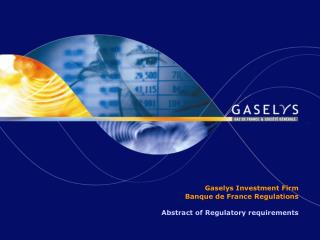 Gaselys Investment Firm  Banque de France Regulations     Abstract of Regulatory requirements