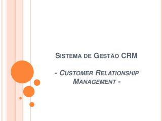 Sistema de Gest o CRM  - Customer Relationship Management -