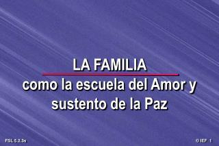 LA FAMILIA  como la escuela del Amor y sustento de la Paz