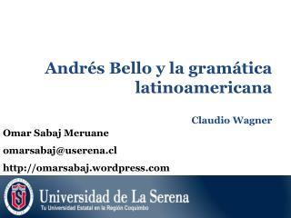 Andr s Bello y la gram tica latinoamericana  Claudio Wagner