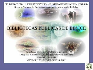 BELIZE NATIONAL LIBRARY SERVICE AND INFROMATION SYSTEM BNLSIS