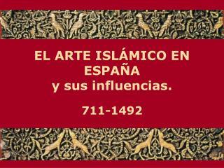 EL ARTE ISL MICO EN ESPA A y sus influencias.