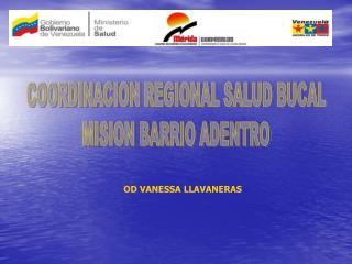 COORDINACION REGIONAL SALUD BUCAL MISION BARRIO ADENTRO