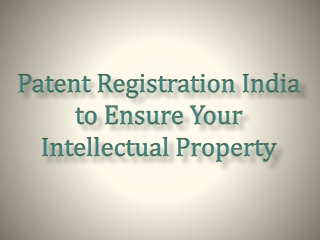 Patent Registration India to Ensure Your Intellectual Proper