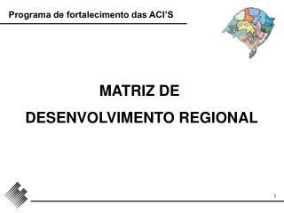 MATRIZ DE  DESENVOLVIMENTO REGIONAL