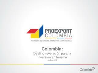 Colombia: Destino revelaci n para la  Inversi n en turismo Abril de 2011