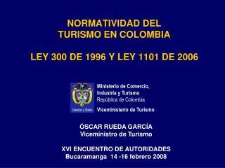 NORMATIVIDAD DEL  TURISMO EN COLOMBIA  LEY 300 DE 1996 Y LEY 1101 DE 2006