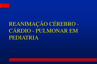 REANIMA  O C REBRO - C RDIO - PULMONAR EM PEDIATRIA