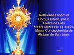 Reflexiones sobre el  Corpus Christi, por la  Sierva de Dios  Madre Mercedes de Jes s, Monja Concepcionista de Alc zar d