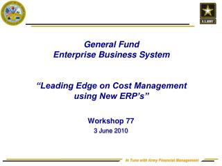 General Fund  Enterprise Business System    Leading Edge on Cost Management  using New ERP s
