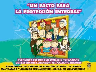 EXPERIENCIA DEL CENTRO DE ATENCI N INTEGRAL AL MENOR MALTRATADO Y ABUSADO SEXUALMENTE   CAIMA, EN VILLAVICENCIO