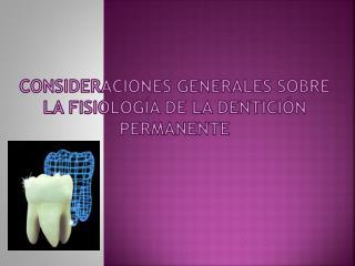 Consideraciones generales sobre la fisiolog a de la dentici n permanente