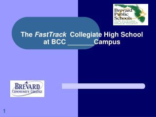 The FastTrack  Collegiate High School  at BCC _______Campus