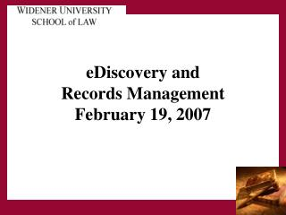 EDiscovery and                 Records Management February 19, 2007