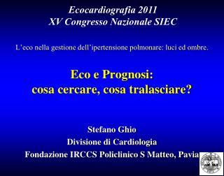 L eco nella gestione dell ipertensione polmonare: luci ed ombre.   Eco e Prognosi:  cosa cercare, cosa tralasciare