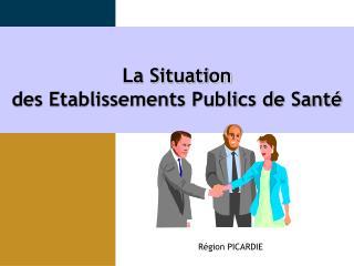 La Situation  des Etablissements Publics de Sant