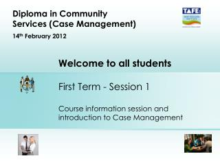 Welcome to all students  First Term - Session 1  Course information session and introduction to Case Management