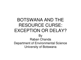BOTSWANA AND THE RESOURCE CURSE: EXCEPTION OR DELAY