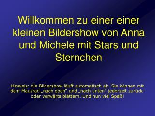 Willkommen zu einer einer kleinen Bildershow von Anna und Michele mit Stars und Sternchen