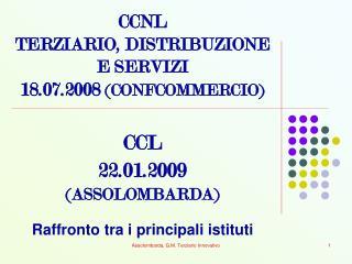 CCNL TERZIARIO, DISTRIBUZIONE  E SERVIZI 18.07.2008 CONFCOMMERCIO     CCL 22.01.2009  ASSOLOMBARDA  Raffronto tra i prin