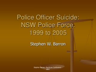 Police Officer Suicide: NSW Police Force. 1999 to 2005