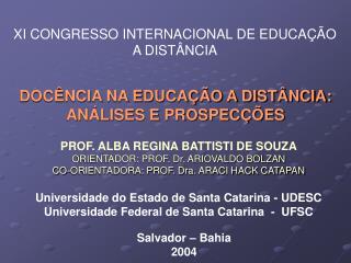 PROF. ALBA REGINA BATTISTI DE SOUZA ORIENTADOR: PROF. Dr. ARIOVALDO BOLZAN CO-ORIENTADORA: PROF. Dra. ARACI HACK CATAPAN