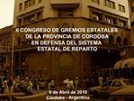 II CONGRESO DE GREMIOS ESTATALES  DE LA PROVINCIA DE CORDOBA EN DEFENSA DEL SISTEMA  ESTATAL DE REPARTO
