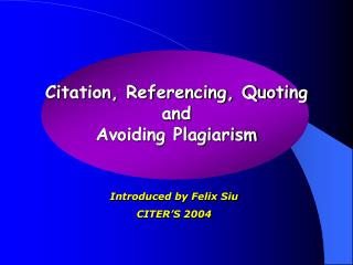 Citation, Referencing, Quoting  and  Avoiding Plagiarism