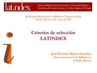 III Reuni n Regional de la Biblioteca Virtual en Salud Puebla, M xico, 5 de mayo de 2003    Criterios de selecci n  LATI