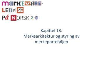 Kapittel 13:  Merkearkitektur og styring av merkeportef ljen