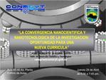 LA CONVERGENCIA NANOCIENTIFICA Y NANOTECNOLOGICA DE LA INVESTIGACION: OPORTUNIDAD PARA UNA  NUEVA CURRICULA
