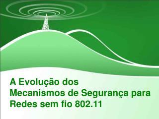 A Evolu  o dos  Mecanismos de Seguran a para Redes sem fio 802.11