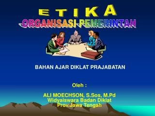 Oleh :  ALI MOECHSON, S.Sos, M.Pd Widyaiswara Badan Diklat Prov.Jawa Tengah