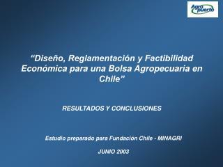 Dise o, Reglamentaci n y Factibilidad Econ mica para una Bolsa Agropecuaria en Chile    RESULTADOS Y CONCLUSIONES