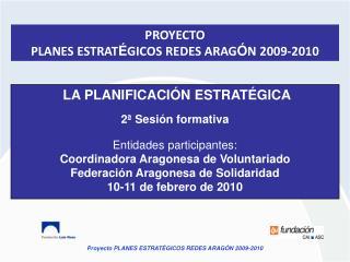 LA PLANIFICACI N ESTRAT GICA  2  Sesi n formativa  Entidades participantes: Coordinadora Aragonesa de Voluntariado Feder