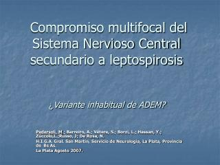 Compromiso multifocal del Sistema Nervioso Central secundario a leptospirosis    Variante inhabitual de ADEM