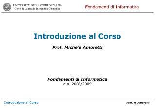 Introduzione al Corso  Prof. Michele Amoretti        Fondamenti di Informatica a.a. 2008
