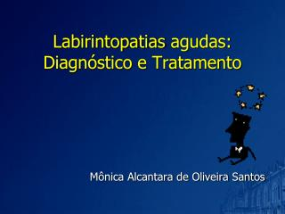 Labirintopatias agudas: Diagn stico e Tratamento