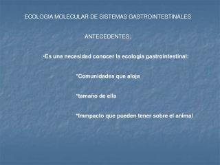 ECOLOGIA MOLECULAR DE SISTEMAS GASTROINTESTINALES  ANTECEDENTES:  Es una necesidad conocer la ecologia gastrointestinal:
