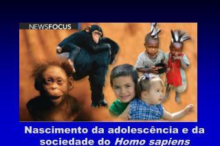 Nascimento da adolesc ncia e da sociedade do Homo sapiens