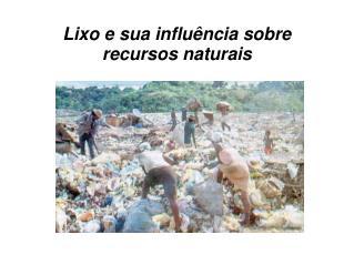 Lixo e sua influ ncia sobre recursos naturais