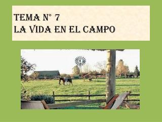 Tema N  7 LA VIDA EN EL CAMPO