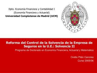 Reforma del Control de la Solvencia de la Empresa de Seguros en la U.E.: Solvencia II Programa de Doctorado en Econom a