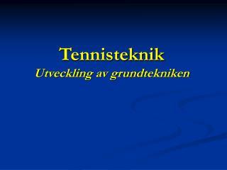 Tennisteknik Utveckling av grundtekniken